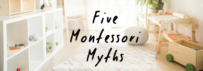 Debunking 5 Common Myths about the Montessori Method